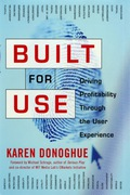 Built for Use: Driving Profitability Through the User Experience 9780071406277