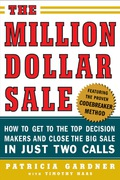 "How to reach the real decision makers and close the all-important saleHow do today's most successful sales professionals close multimillion-dollar deals? They do it by teaming up with ""Codebreakers""-- sales reps from noncompeting firms already doing millions of dollars of business with target clients.In The Million Dollar Sale, sales guru Patricia Gardner: Explains how to find Codebreakers, gain their interest, and persuade them to form powerful selling alliancesDescribes how her Codebreaker system closed multimillion-dollar deals at Johnson & Johnson, Verizon, Goodyear, Xerox, and other top companiesWalks you through the sales process, showing you how to work with influencers, decision makers, and tactical teams to create and deliver multimillion-dollar business solutions"
