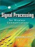 Master the Signal Processing Concepts and Techniques Needed to Design and Operate Any Wireless Communications NetworkSignal Processing for Wireless Communications offers communications engineers an application-focused guide to the essential concepts and techniques of wireless signal processing