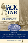 "Was the Titanic doomed because of its name? Can you really ""swallow the anchor""?Jack Tar and the Baboon Watch is a collection of unusual, nautical-based phrases and trivia tidbits for Jack Tars* and landlubbers** alike"