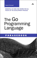 The Go Programming Language Phrasebook     Essential Go code and idioms for all facets of the development process