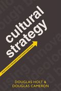 Cultural Strategy : Using Innovative Ideologies To Build Breakthrough Brands; Using Innovative Ideologies To Build Breakthrough Brands