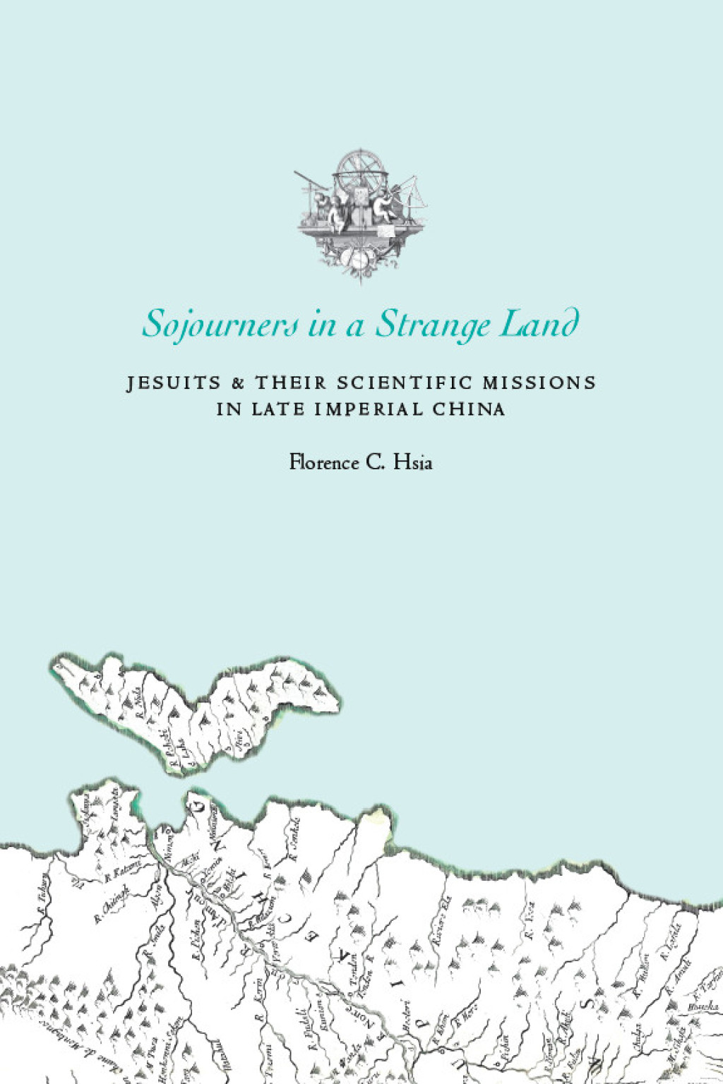 Sojourners in a Strange Land: Jesuits and Their Scientific Missions in Late Imperial China (ebook) eBooks