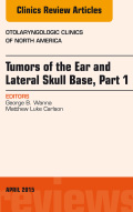 Tumors Of The Ear And Lateral Skull Base: Part 1, An Issue Of Otolaryngologic Clinics Of North America,