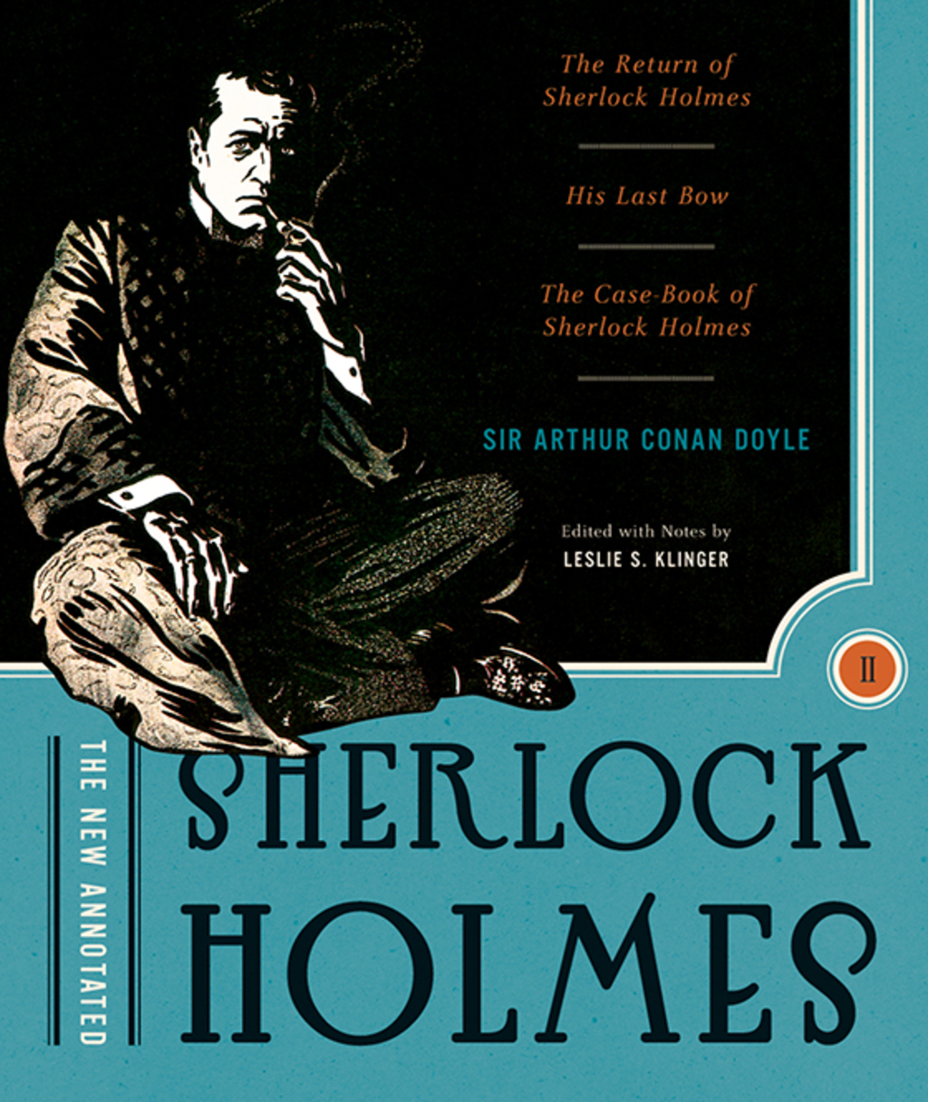 The New Annotated Sherlock Holmes: The Complete Short Stories: The Return of Sherlock Holmes, His Last Bow and The Case-Book of Sherlock Holmes (Non-slipcased edition)  (Vol. 2)  (The Annotated Books) (ebook) eBooks
