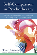 Self-compassion In Psychotherapy: Mindfulness-based Practices For Healing And Transformation
