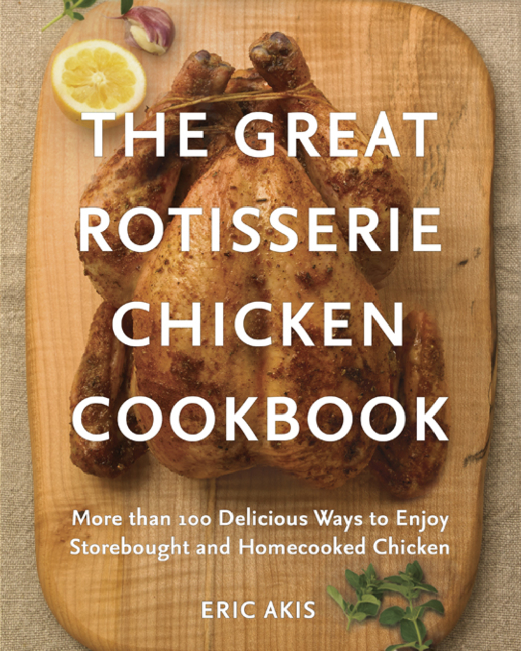 The Great Rotisserie Chicken Cookbook (ebook) eBooks