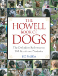 The Howell Book of Dogs is a hardcover, four-color book that will serve as a timeless and authoritative reference for dog owners and those who are considering getting a dog