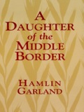 Pulitzer Prize-winning sequel to A Son of the Middle Border continues the author's autobiographical theme and deals sensitively with Garland's marriage and later career, as well as the challenges of pioneer life in 19th-century mid-America.