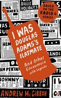 I Was Douglas Adams's Flatmate: And Other Encounters With Legends