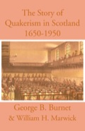 The Story Of Quakerism In Scotland: 1650–1850
