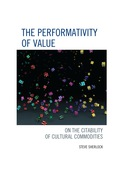 The Performativity of Value: On the Citability of Cultural Commodities addresses the increased commodification of language in the U.S