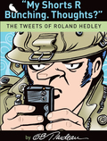 """Hilarious!"" -- Jake Tapper, ABC News""Hilarious!"" -- Karen Tumulty, TIME""Hilarious!"" -- Erin Moriarity, CBS News In March of 2009, Doonesbury's intrepid journalist Roland Burton Hedley, III, opened a Twitter account and began to tweet"
