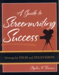 A Guide to Screenwriting Success provides a comprehensive overview of writing—and rewriting—a screenplay