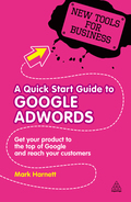 A Quick Start Guide To Google Adwords: Get Your Product To The Top Of Google And Reach Your Customers