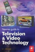 Newnes Guide to Television and Video Technology: The Guide for the Digital Age - from HDTV, DVD and flat-screen technologies to Multimedia Broadcasting, Mobile 9780750681650