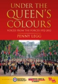 Under The Queen's Colours: Voices From The Forces 1952-2012