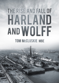 Harland and Wolff, the shipbuilder to the world, enjoyed a mighty heyday before crashing into obscurity