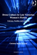 In her immensely readable and richly documented book, Christine Bayles Kortsch asks us to shift our understanding of late Victorian literary culture by examining its inextricable relationship with the material culture of dress and sewing