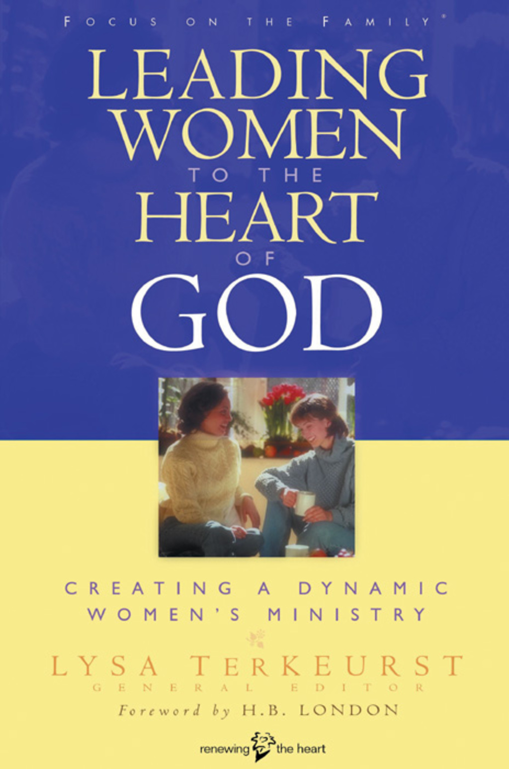 Leading Women to the Heart of God: Creating a Dynamic Women's Ministry (ebook) eBooks