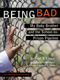 Being Bad: My Baby Brother and the School-to-Prison Pipeline 9780807773390