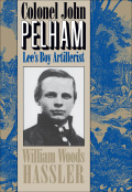 Even before the end of the Civil War Colonel John Pelham had become a legendary figure of the Confederacy