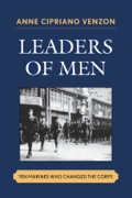 Author Anne Cipriano Venzon selected ten men whose skills and leadership clearly contributed to the formation of the ethos, which became the modern Marine Corps