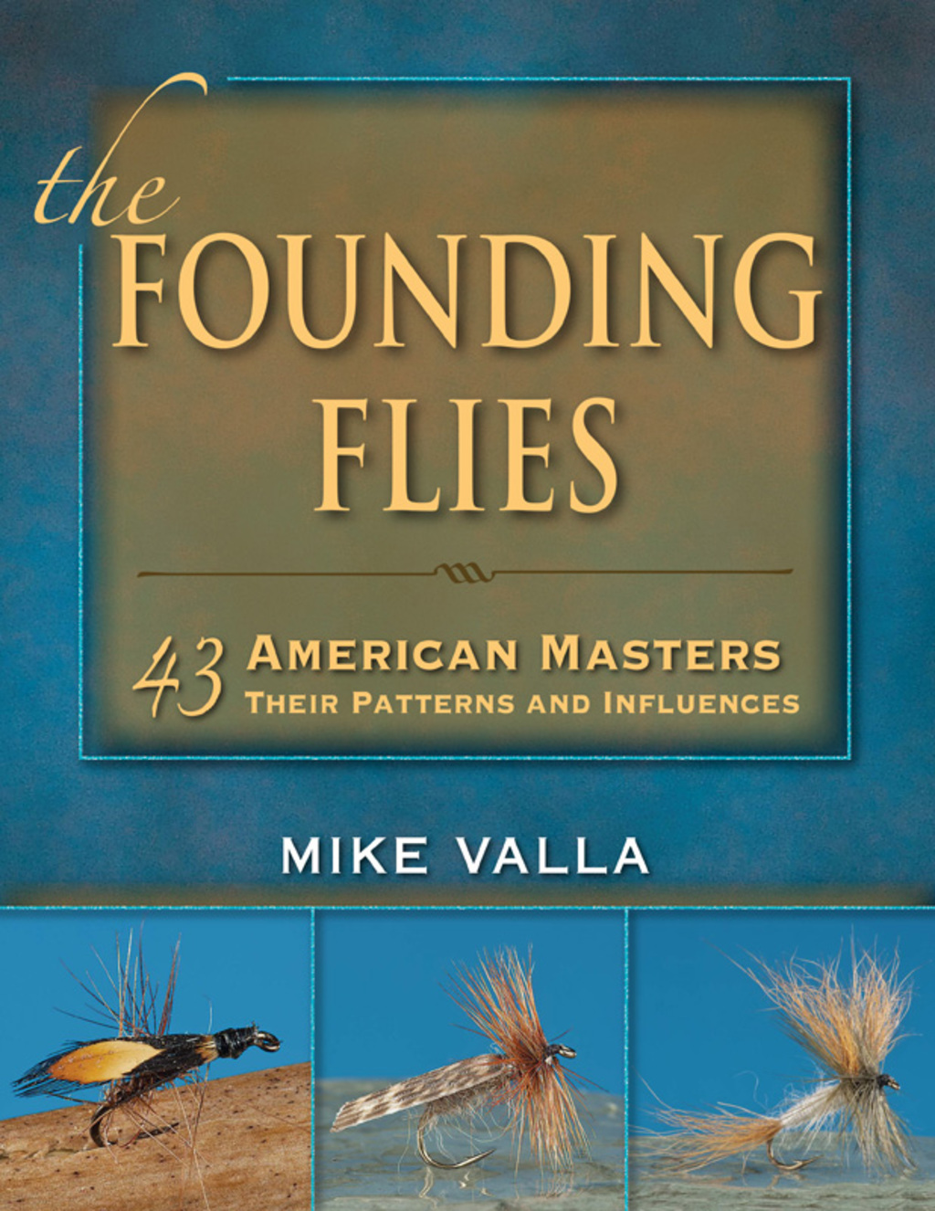 The Founding Flies: 43 American Masters: Their Patterns and Influences (ebook) eBooks