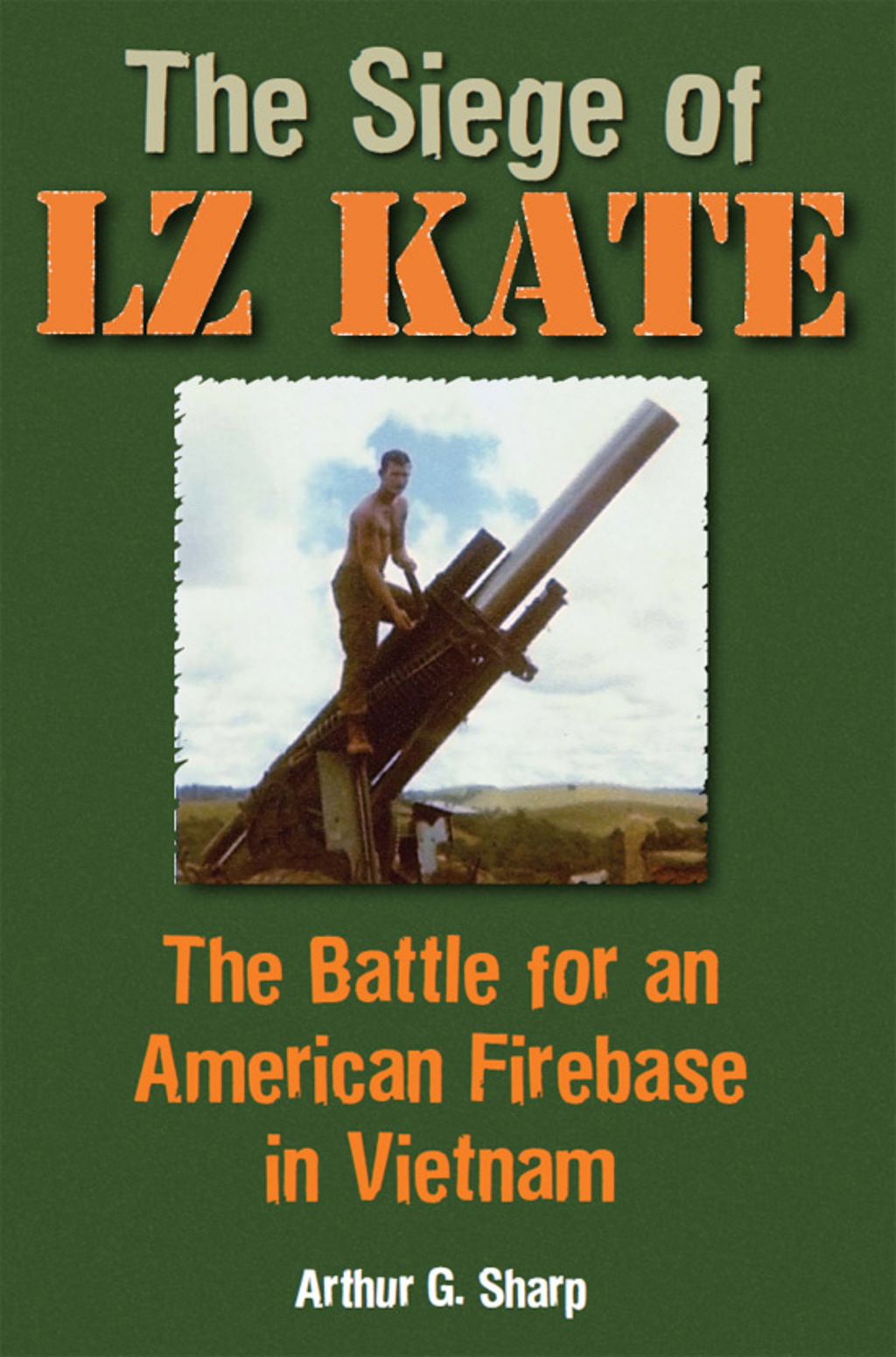 The Siege of LZ Kate: The Battle for an American Firebase in Vietnam (ebook) eBooks