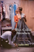 A rich history of American theater, Timothy White's Blue-Collar Broadway tells the story of the people who created costumes, shoes, scenery, lights, and props