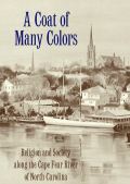A Coat Of Many Colors: Religion And Society Along The Cape Fear River Of North Carolina