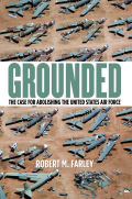 The United States needs airpower, but does it need an air force? In  Grounded, Robert M