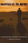 Mavericks On The Border: The Early Southwest In Historical Fiction And Film