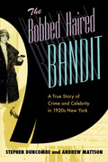 Ripped straight from the headlines of the Jazz Age, The Bobbed Haired Bandit is a tale of flappers and fast cars, of sex and morality