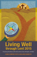 From Ash Wednesday through Easter Sunday, Living Well through Lent 2015 provides daily readings and suggestions for reflection and action, inviting you to engage fully in your Lenten journey—with heart, soul, strength, and mind