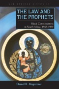 The Law And The Prophets: Black Consciousness In South Africa, 1968–1977