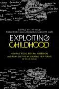 Exploiting Childhood: How Fast Food, Material Obsession and Porn Culture are Creating New Forms of Child Abuse 9780857007421