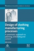 Design Of Clothing Manufacturing Processes: A Systematic Approach To Planning, Scheduling And Control