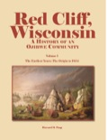 Red Cliff, Wisconsin: A History of an Ojibwe Community, (Volume 1), is the story of the first three hundred and more years of the Ojibwe people in the Chequamegon Bay region of western Lake Superior, covering their arrival, the coming of the French, English and Americans, and concluding with 1854 and the advent of the reservation era.