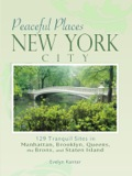 Peaceful Places: New York City: 129 Tranquil Sites In Manhattan, Brooklyn, Queens, The Bronx, And Staten Island