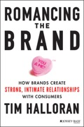 Romancing the Brand: How Brands Create Strong, Intimate Relationships with Consumers 9781118828960R120