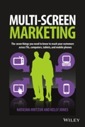 Multiscreen Marketing: The Seven Things You Need To Know To Reach Your Customers Across Tvs, Computers, Tablets, And Mobile Phones