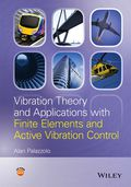 Vibration Theory and Applications with Finite Elements and Active Vibration Control 9781119188384