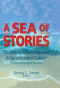 Take a look at how narrative has shaped gay and lesbian cultureA Sea of Stories: The Shaping Power of Narrative in Gay and Lesbian Cultures: A Festschrift for John P