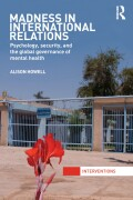 Madness in International Relations provides an important and innovative account of the role of psychology and psychiatry in global politics, showing how mental health governance has become a means of securing various populations, often with questionable effects.Through the analysis of three key case studies Howell illustrates how such therapeutic interventions can at times be coercive and sovereign, at other times disciplinary, and at still other times benevolent, though not benign