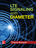 Diameter Signaling Principles, Techniques, and Best PracticesEffectively configure, deploy, and manage Diameter signaling using the practical information contained in this comprehensive guide