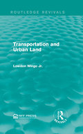 Urban land is a precious resource and originally published in 1961, Transportation and Urban Land aims to create an approach to analysing and projecting its uses with a particular focus on the household sector