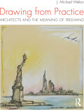 Drawing from Practice explores and illuminates the ways that 26 diverse and reputable architects use freehand drawing to shape our built environment