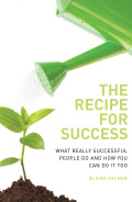 If you've ever wondered whatmakes some people seem to excel effortlessly at everything they do, businesscoach Blaire Palmer explains all in TheRecipe for Success