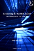 Reforming The Scottish Parish: The Reformation In Fife, 1560-1640